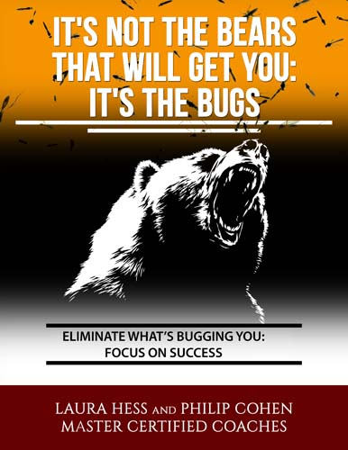 It's Not the Bears the Will Get You: It's the Bugs | Eliminate What's Buggin gYou: Focus on Success | Free Report from PUSH the Envelope |Laura Hess and Philip Cohen | Eliminate Tolerations - Get Rid of What's Bugging You