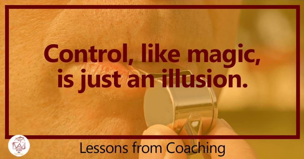 Control is an Illusion | Coaching Lessons | Laura Hess | PUSH the Envelope