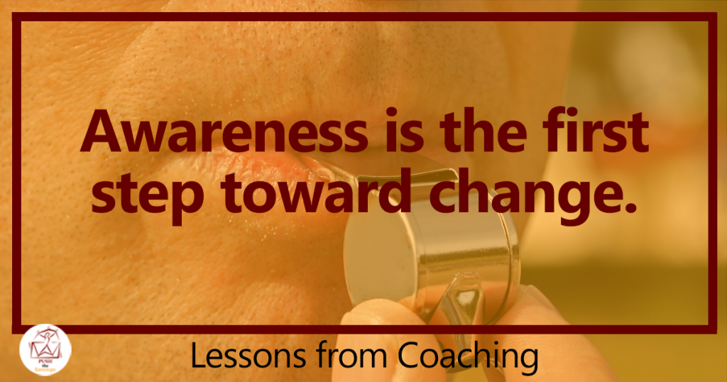 Awareness is the first step toward change | Coaching Lessons | Laura Hess | PUSH the Envelope