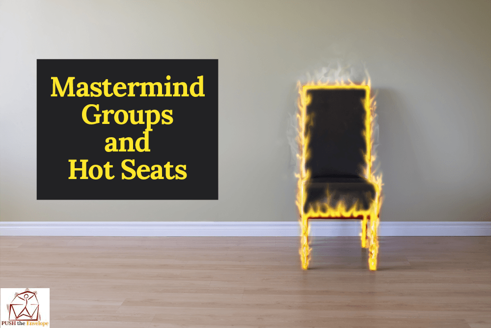 Mastermind Groups and Hot Seats, It's Where You Want to Be | Laura Hess and PUSH the Envelope™ Masterminds and Coaching